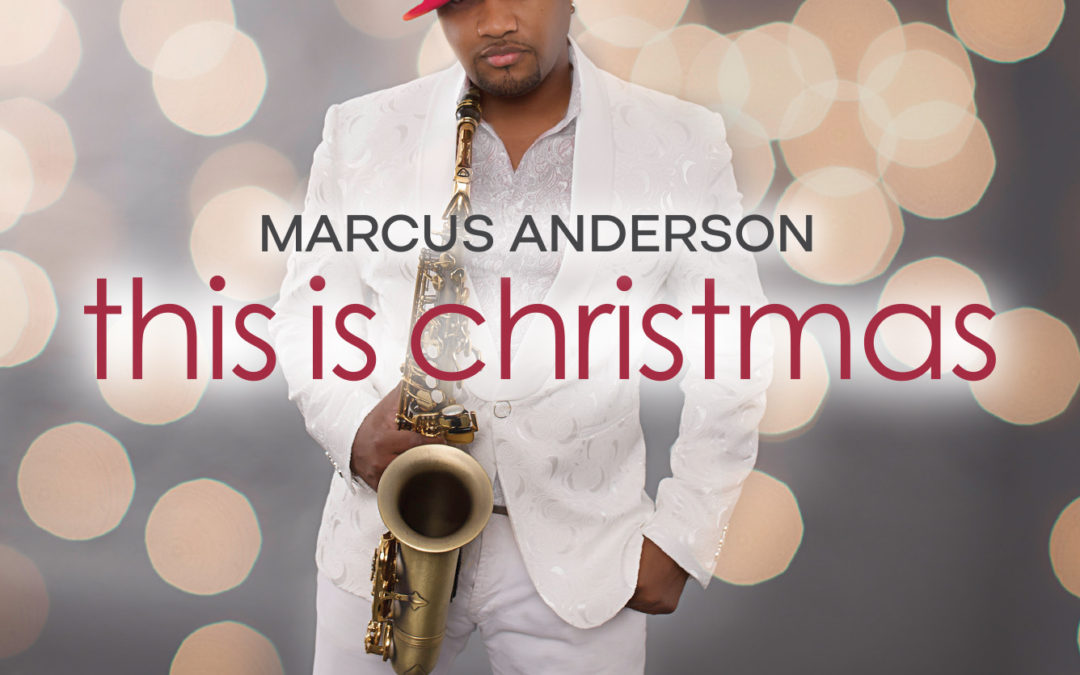"DSE Live PR Client, Marcus Anderson, Gives the Gift of Jazz with ""This Is Christmas"" Album"